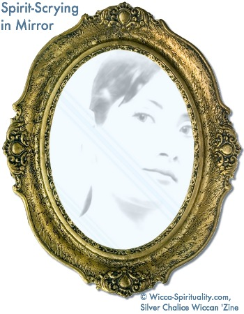 Ghost/Spirit-Scrying in the Mirror   © Wicca-Spirituality.com