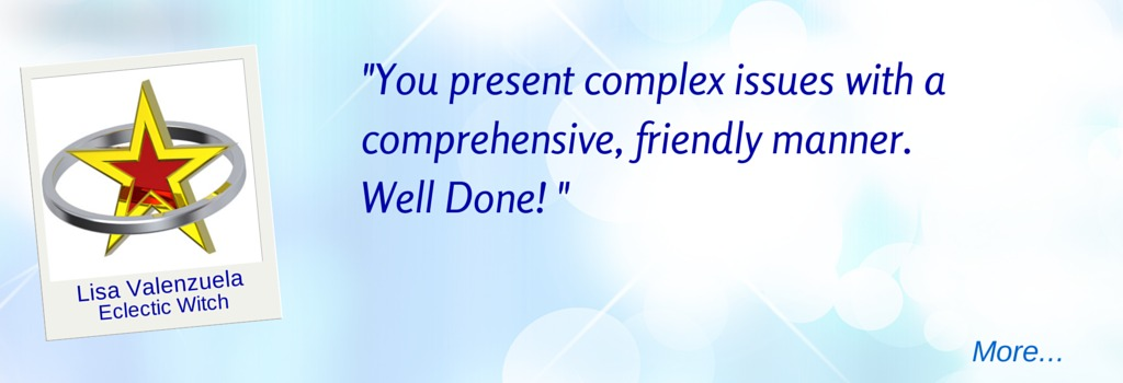 Presents complex issues with a comprehensive, friendly manner. - LV  © Wicca-Spirituality.com