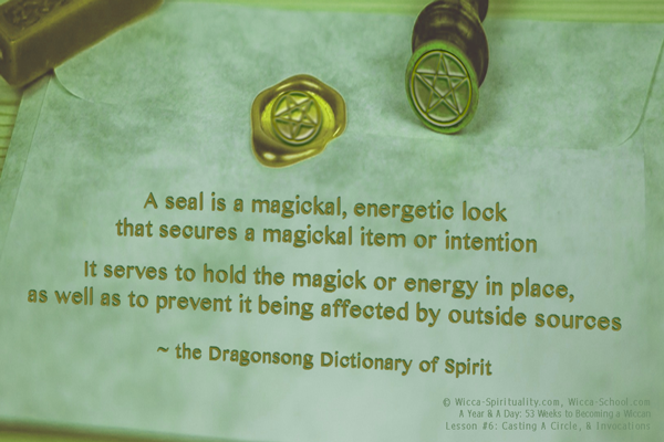 A magickal seal is an energetic lock to hold energy in place & also to prevent contamination by outside sources.  © Wicca-Spirituality.com