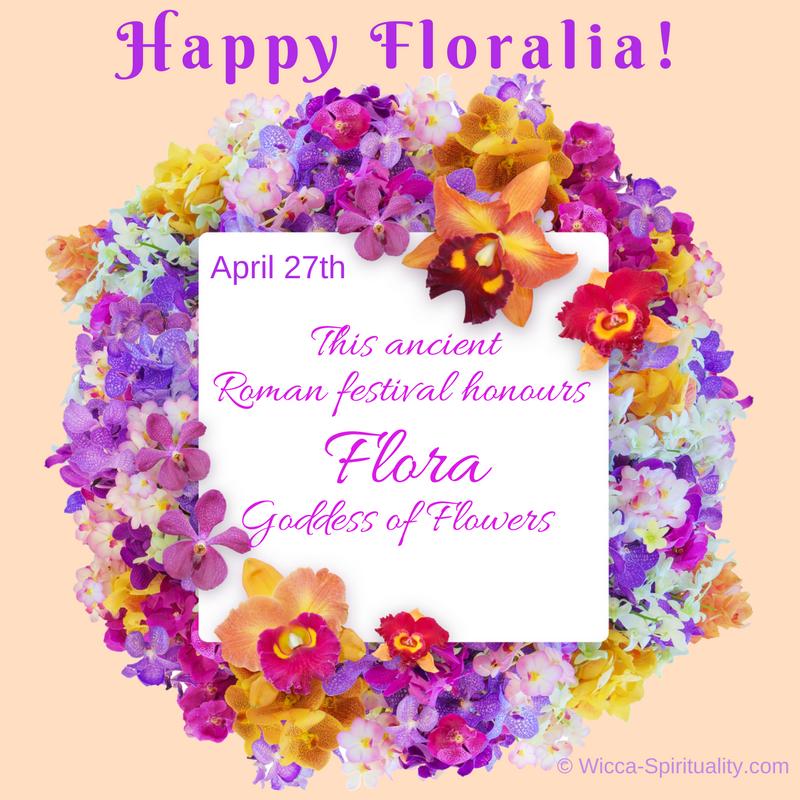 Happy Floralia: festival of Flora, Goddess of Flowers © Wicca-Spirituality.com