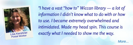 I have a vast Wiccan library: a lot of info I didn't know how to use; This course shows me the way -LK  © Wicca-Spirituality.com