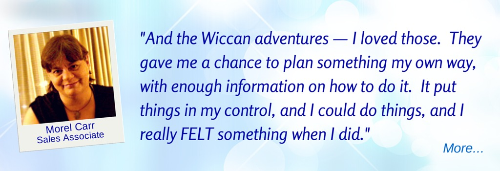 The Adventures put things in my control, and I really FELT something... - MC  © Wicca-Spirituality.com