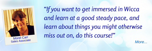 If you want to learn about things you'd otherwise miss out on, do this course. - MC © Wicca-Spirituality.com