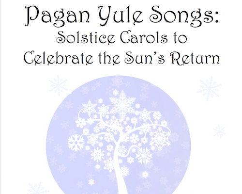 Pagan Yule Songs: Solstice Carols to Celebrate the Sun's Return e-book: click here.  © Wicca-Spirituality.com