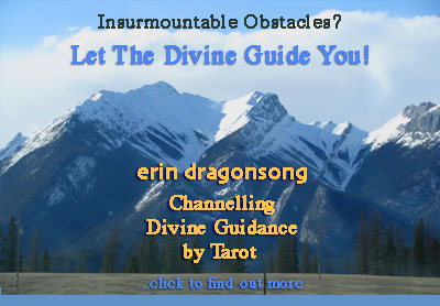 Insurmountable Obstacles?  Let the Divine Guide You!  erin dragonsong --  Channelling Divine Guidance By Tarot  (click for more info)