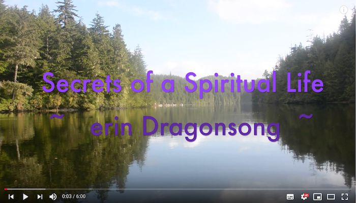 Secrets of a Spiritual Life: New YouTube Video Series by erin Dragonsong! © Wicca-Spirituality.com