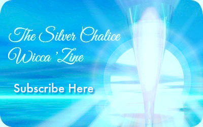 Click to Subscribe to the Silver Chalice Wiccan 'Zine © Wicca-Spirituality.com
