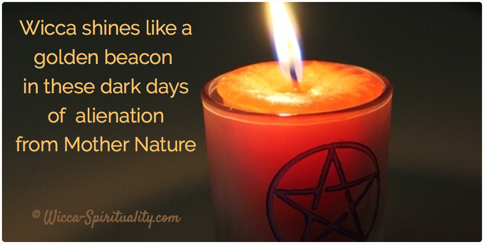 Wicca shines like a golden beacon in these dark days of alienation from Mother Nature © Wicca-Spirituality.com