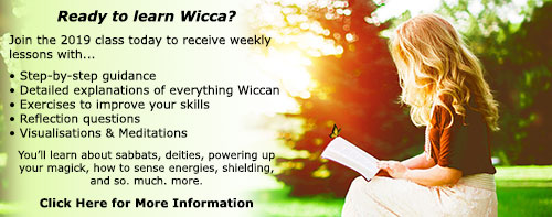 Ready to learn Wicca?  Click here to enrol in the 2019 Class: A Year  &  A Day: 53 Weeks to Becoming a Wiccan  © Wicca-Spirituality.com
