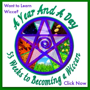 Want to Learn Wicca?  A Year & A Day: 53 Weeks to Becoming a Wiccan!  Click here to learn more about Wicca Spirituality's online course...
