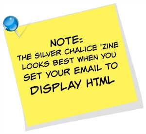 Note: The Silver Chalice Wiccan 'Zine looks best when you set your email to 'Display HTML'  © Wicca-Spirituality.com