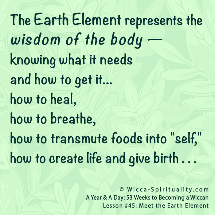 The Earth Element holds the wisdom of the body... © Wicca-Spirituality.com