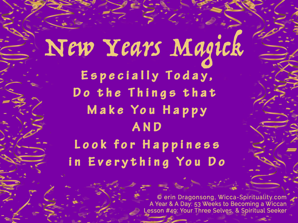 Today, do the things that make you happy AND look for happiness in everything you do  © Wicca-Spirituality.com