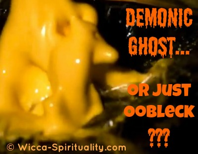 Demonic Ghost, or just Oobleck?  © Wicca-Spirituality.com