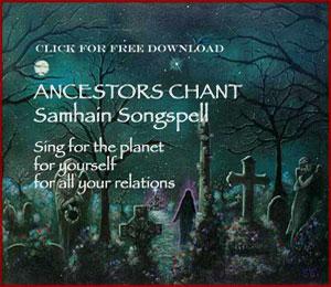 Ancestors Chant for Samhain ©  Wicca-Spirituality.com
