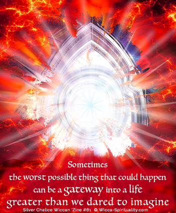 Sometimes the worst thing that could happen can be the gateway  to a life greater than we dared dream  © Wicca-Spirituality.com