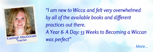 A Year & A Day: 53 Weeks to Becoming a Wiccan was perfect - KM © Wicca-Spirituality.com