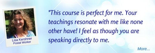 This course is perfect for me: your teachings resonate with me, I feel like you're speaking directly to me — Lisa K  © Wicca-Spirituality.com