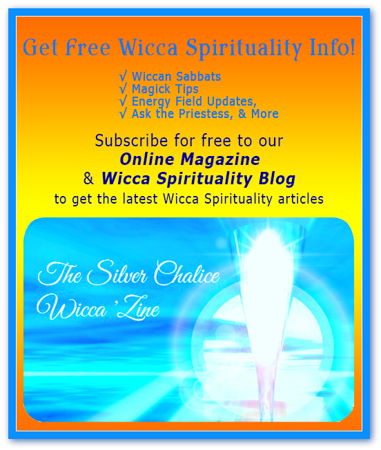 Get Free Wicca Spirituality Info: Wiccan Sabbats, Magick Tips, Energy Field Updates, & More... click to subscribe!