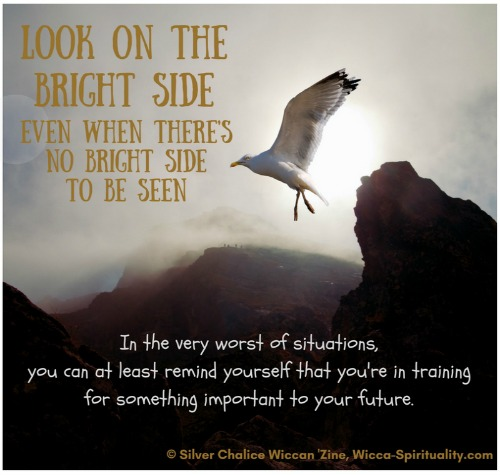 Look on the Bright Side, even when there's no bright side to be seen...   © Wicca-Spirituality.com