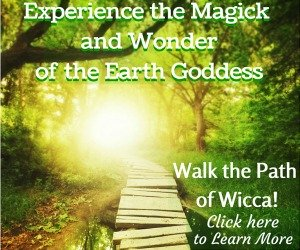 Experience the Magick & Wonder of the Earth Goddess - Walk the Path of Wicca!  Click here to learn more...